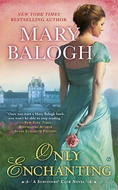 Only Enchanting by Mary Balogh: There must be something that doesn't click between me and Mary Balogh, everybody is saying that she is one of the best writers of Regency romance in circulation and yet I find her so boring .... I promised myself, however, to finish this series in order to have way to appreciate her on more than one book, but I'm not sure that I will succeed ....
