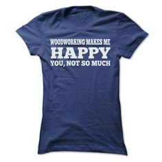 WOODWORKING MAKES ME HAPPY T Shirts, Hoodies. Check price ==►…