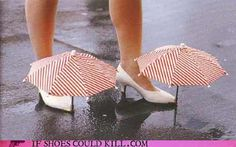 shoes with umbrellas.  What? You mean it's ok if my hair gets wet?