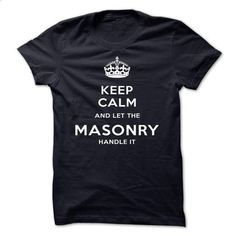 Keep Calm And Let The Masonry Handle It - #tshirt customizada #sweater vest. I WANT THIS => https://www.sunfrog.com/LifeStyle/Keep-Calm-And-Let-The-Masonry-Handle-It-ehilc.html?68278