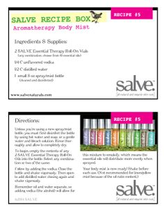 www.salvenaturals.com RECIPE #5 Aromatherapy Body Mist   Ingredients  Supplies: 2 SALVE Essential Therapy Roll-On Vials      (any combination, choose from 10 essential oils) 1/4 C unflavored vodka 1/2 C distilled water 1  small 8 oz spray/mist bottle      (cleaned and disinfected) Organic Skin Care Lines, Salve Recipes, Distilled Water, Body Mist, Mineral Oil, Recipe Box, Sensitive Skin, Aromatherapy, Mists