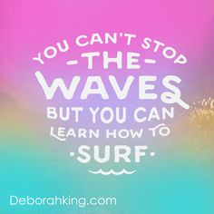 Inspirational Quote: You can't stop the waves but you can learn how to surf…