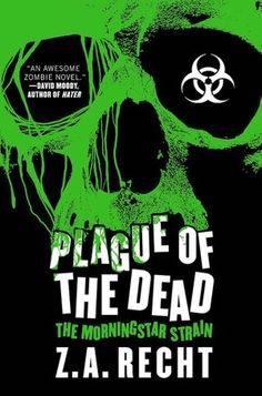 Plague of the Dead (Morningstar Strain Series #1)    by Z. A. Recht