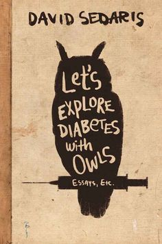 Let's Explore Diabetes with Owls by David Sedaris | 26 Books That Will Change The Way You See The World