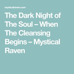 The Dark Night of The Soul – When The Cleansing Begins – Mystical Raven