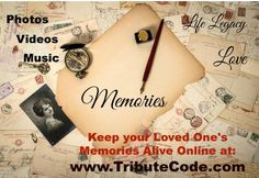 Memories are forever!! Create an online Tribute Page for your loved one's at: www.tributecode.com