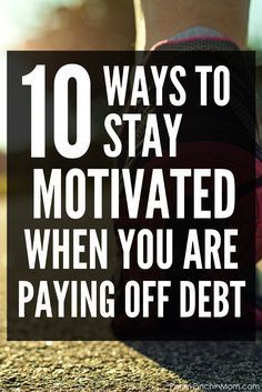 Staying Motivated   Get out of debt   Budget   Personal Finance