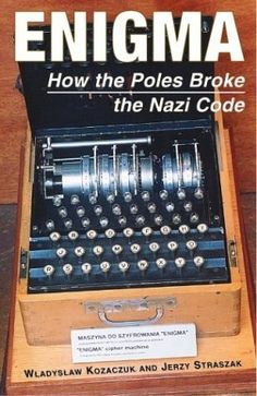 Enigma: How the Poles Broke the Nazi Code by Wladyslaw Kozaczuk and Jerry Straszak