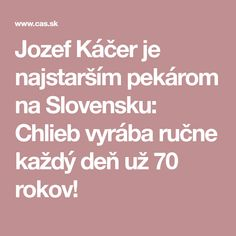 Jozef Káčer je najstarším pekárom na Slovensku: Chlieb vyrába ručne každý deň už 70 rokov!