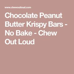 Chocolate Peanut Butter Krispy Bars - No Bake - Chew Out Loud