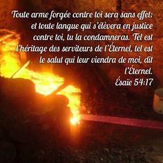 La Bible - Versets illustrés - Esaie 54:17 - Toute arme forgée contre toi sera sans effet; et toute langue qui s'élèvera en justice contre toi, tu la condanneras. Tel est l'héritage des serviteurs de l'Eternel, tel est le salut qui leur viendra de mo,i dit l'Eternel