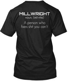MILLWRIGHT noun.(mil-rite) Apersonwho fixesshityoucan't.