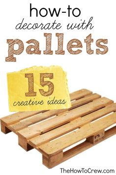 How-To Decorate with Pallets from TheHowToCrew.com.  15 creative ideas to help you decorate on a budget! #diy #pallets #homedecor #howto