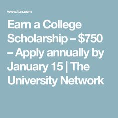 Earn a College Scholarship – $750 – Apply annually by January 15 | The University Network