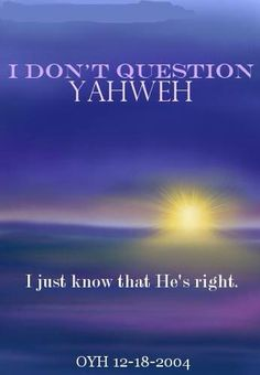 I don't question Yahweh, I just know that He's right. #yahweh#houseofyahweh#salvation