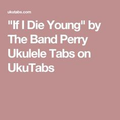 """If I Die Young"" by The Band Perry Ukulele Tabs on UkuTabs"