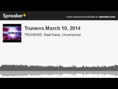Trunews March 10, 2014 (made with Spreaker)