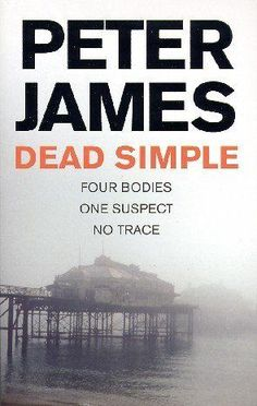 Dead Simple by Peter James - the first book in the Roy Grace British crime mystery book series --- book to try.