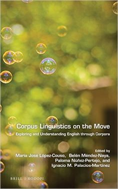 Corpus linguistics on the move : exploring and understanding English through corpora / edited by María José López-Couso, Belén Méndez-Naya, Paloma Núñez-Pertejo, and Ignacio M. Palacios-Martínez - Leiden ; Boston : Brill-Rodopi, cop. 2016