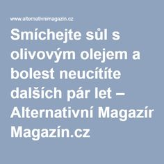 Smíchejte sůl s olivovým olejem a bolest neucítíte dalších pár let – Alternativní Magazín.cz Bolet, Nordic Interior, Natural Medicine, Organic Beauty, Ayurveda, Natural Remedies, Life Is Good, Keto Recipes, The Cure