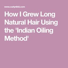 How I Grew Long Natural Hair Using the 'Indian Oiling Method'