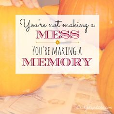 31 Days of Mom Memes: You're not making a mess; you're making a memory. Something to keep in mind when we wish for a tidy house more than happy children. That mess is building a memory for them! From Time Out with Becky Kopitzke - encouragement for wives and moms.
