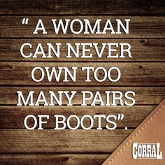"""""""A Woman Can Never Own Too Many Pairs Of Boots"""" #CorralBoots #MyCorralBoots #CorralQuote"""