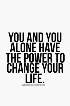 You and you alone have the power to change your life. #change, #quotes, #motivational