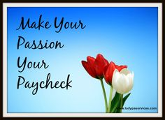 Make your passion your paycheck. Start your Virtual Assistant Business with your special area of expertise http://ladypaservices.com/virtual-assistant-coach/ #virtualassistantcoaching #virtualassistant #virtualassistantcoach