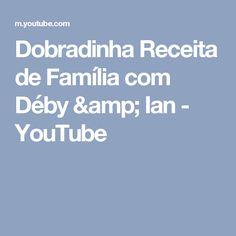 Dobradinha Receita de Família com Déby & Ian - YouTube
