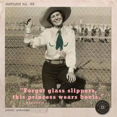 """ddittybit no. 49 """"Forget the glass slippers, this princess wears boots."""" -unknown"""