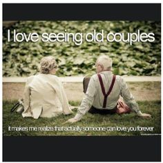 I love seeing old couples.