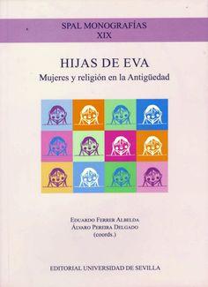 Hijas de Eva : mujeres y religión en la Antigüedad, 2015  http://absysnetweb.bbtk.ull.es/cgi-bin/abnetopac01?TITN=530125