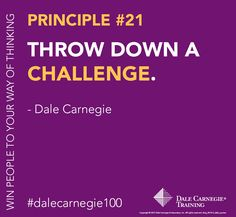 Dale Carnegie Principle #21 to win people of your way of thinking: Throw down a challenge.