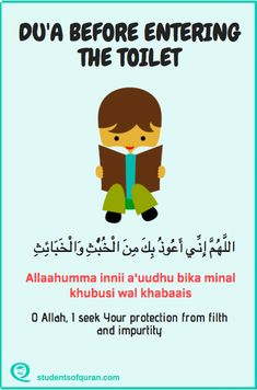 Chilren of Quran Dua for Children du'a before entering the toilet. O Allah I seek Your protection from filth and impurity Beautiful Quran Quotes, Quran Quotes Inspirational, Islamic Love Quotes, Religious Quotes, Beautiful Dua, Allah Islam, Islam Quran, Islam Hadith, Learn Quran