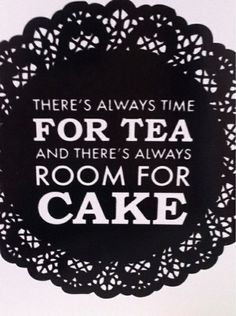 ░ Tea & Cake ░ I need this sign for my kitchen, too!