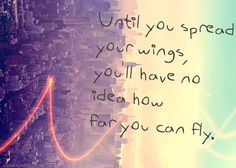until you spread your wings, you'll have no idea how far you can fly #flyaway