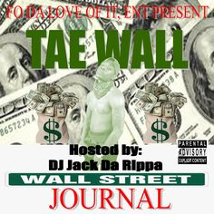 This is my lil bro's music hosted by DJ Jack Da Rippa, check it out http://www.datpiff.com/Tae-Walls-Wall-Street-Journal-mixtape.414608.html