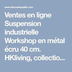 Ventes en ligne Suspension industrielle Workshop en métal écru 40 cm. HKliving, collection Luminaires. The Cool Republic : top 300 des marques de déco design