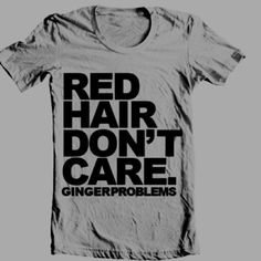 Minus the ginger problems Natural Red Hair, Natural Redhead, Redhead Quotes, Redhead Shirts, Carrot Top, Red Hair Don't Care, Ginger Girls, Beautiful Redhead, Ginger Snaps
