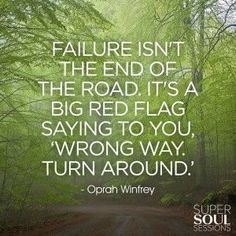 Failure isn't the end of the road. It's a big red flag  saying to you, 'Wrong way. Turn around.' Oprah Winfrey Quote about Failure