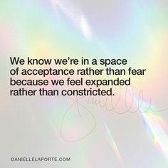 Danielle Laporte, Acceptance, The Expanse, Wisdom, Positivity, Feelings, Space, Words, Day