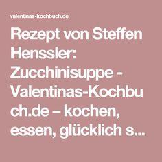 Rezept von Steffen Henssler: Zucchinisuppe - Valentinas-Kochbuch.de – kochen, essen, glücklich sein