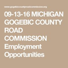 09-13-16 MICHIGAN GOGEBIC COUNTY ROAD COMMISSION Employment Opportunities