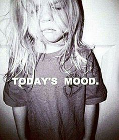 Today's mood.  Some days.  Ugh.