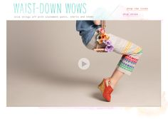 """Anthropologie has really cut summer pants; just watch this little """"commercial"""". The music is cute also."""