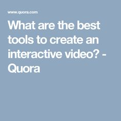What are the best tools to create an interactive video? - Quora