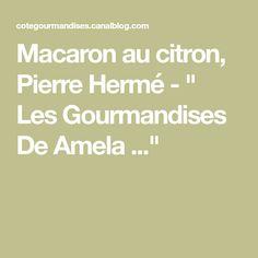 """Macaron au citron, Pierre Hermé - """" Les Gourmandises De Amela ..."""""""