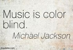 Michael Jackson : Music is color blind. music, inspirational ...