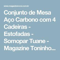 Conjunto de Mesa Aço Carbono com 4 Cadeiras - Estofadas - Somopar Tuane - Magazine Toninhombpromove